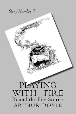 Playing With Fire: Round the Fire Stories by Arthur Conan Doyle