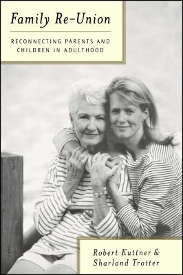 Family Re-Union: Reconnecting Parents and Children in Adulthood by Robert Kuttner, Sharland Trotter