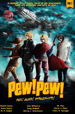 Pew! Pew! Volume 1: Sex! Guns! Spaceships! Oh My by Barry J. Hutchison, Felix R. Savage, M. Pax