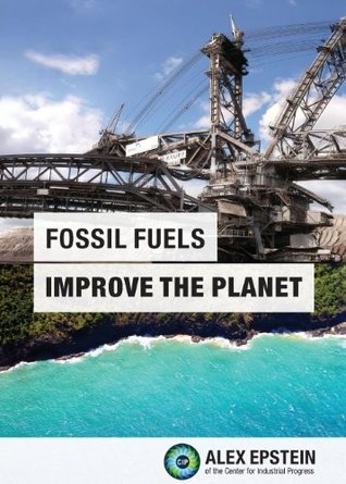 Fossil Fuels Improve the Planet by Alex Epstein, Eric M. Dennis