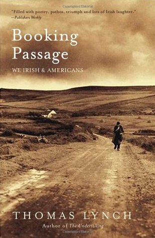 Booking Passage: We Irish and Americans by Thomas Lynch