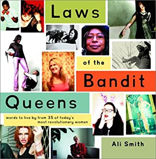 Laws of the Bandit Queens: Words to Live by from 35 of Today's Most Revolutionary Women by Nora Dunn, Ali Smith, Maggie Estep