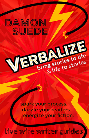 Verbalize: bring stories to life & life to stories (live wire writer guides) by Damon Suede
