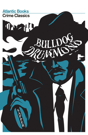 Bulldog Drummond: The Adventures of a Demobilised Officer Who Found Peace Dull by Sapper, Robert Giddings