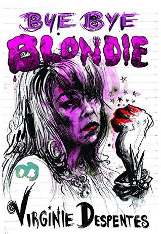 Bye Bye Blondie by Siân Reynolds, Virginie Despentes