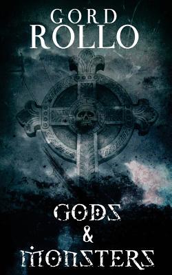 Gods & Monsters: Rollo's Short Fiction by Brett Savory, Gord Rollo, Gene O'Neill