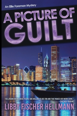 A Picture Of Guilt: An Ellie Foreman Mystery by Libby Fischer Hellmann