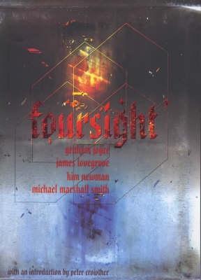 Foursight by James Lovegrove, Kim Newman, Peter Crowther, Graham Joyce, Michael Marshall Smith
