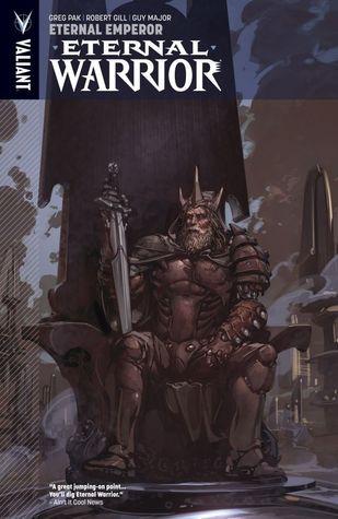 Eternal Warrior, Volume 2: Eternal Emperor by Greg Pak, Robert Gill, Diego Bernard