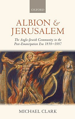 Albion and Jerusalem: The Anglo-Jewish Community in the Post-Emancipation Era by Michael Clark