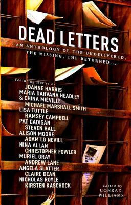 Dead Letters: An Anthology of the Undelivered, the Missing & the Returned by Conrad Williams