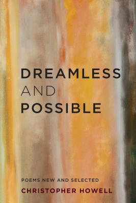 Dreamless and Possible: Poems New and Selected by Christopher Howell