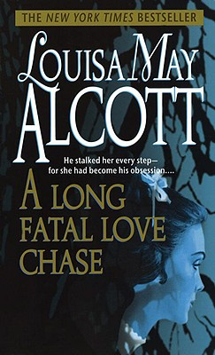 A Long Fatal Love Chase by Louisa May Alcott