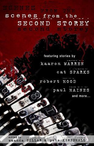 Scenes from the Second Storey by Martin Livings, Kaaron Warren, Cat Sparks, Pete Kempshall, Paul Haines, Robert Hood, Amanda Pillar