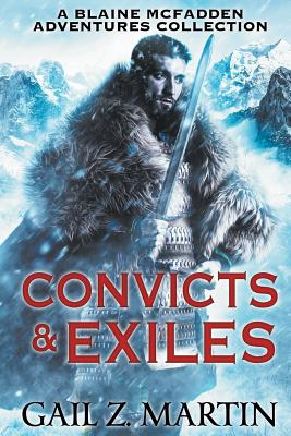 Convicts and Exiles: A Blaine McFadden Adventures Collection by Gail Z. Martin