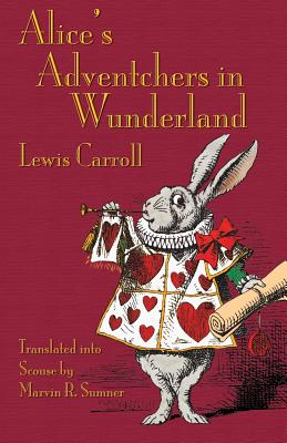 Alice's Adventchers in Wunderland: Alice's Adventures in Wonderland in Scouse by Lewis Carroll