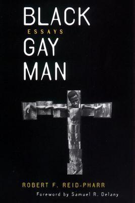 Black Gay Man: Essays by Samuel R. Delany, Robert F. Reid-Pharr