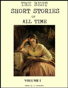 The Best Short Stories of All Time - Volume 1 by Jack London, F. Scott Fitzgerald, Oscar Wilde, Nathaniel Hawthorne, Edgar Allan Poe, Richard Connell, Guy de Maupassant, Anton Chekhov, Leo Tolstoy, Ring Lardner