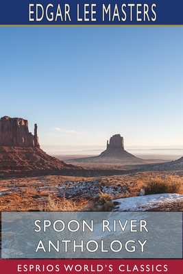 Spoon River Anthology (Esprios Classics) by Edgar Lee Masters