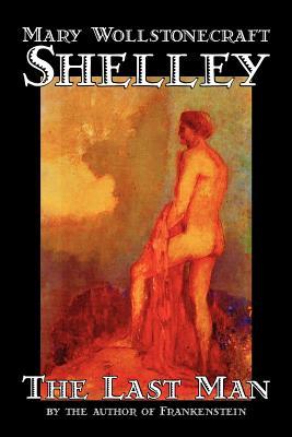 The Last Man by Mary Wollstonecraft Shelley, Fiction, Classics by Mary Wollstonecraft Shelley