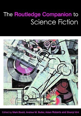 The Routledge Companion to Science Fiction by Helen Merrick, Mark Bould, Andrew M. Butler, Adam Roberts, Sherryl Vint, Derek Johnston
