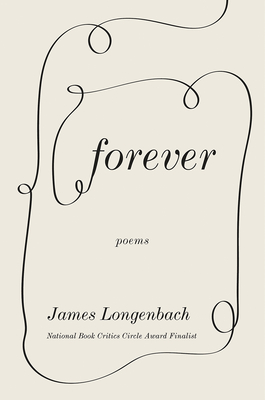 Forever: Poems by James Longenbach