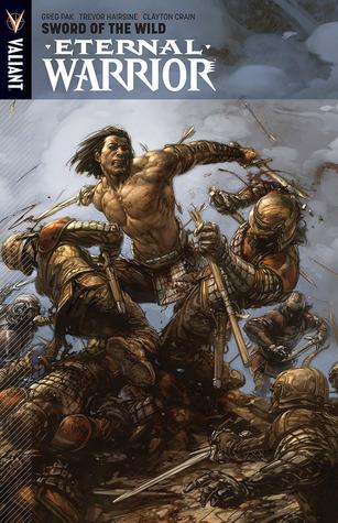 Eternal Warrior, Volume 1: Sword of the Wild by Greg Pak, Clayton Crain, Trevor Hairsine