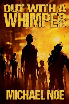 Out With a Whimper by Michael Noe