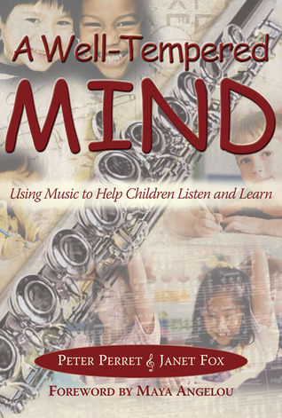 A Well-Tempered Mind: Using Music to Help Children Listen and Learn by Janet Fox, Peter Perret, Maya Angelou