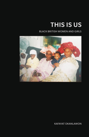 This is Us: Black British Women and Girls by Kafayat Okanlawon
