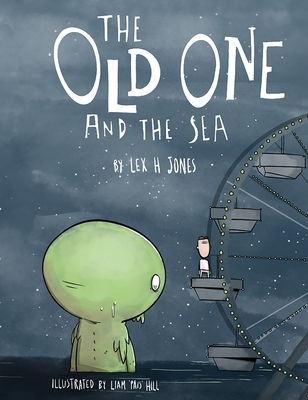 The Old One and The Sea (Hardback) by Lex H. Jones