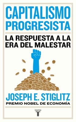 Capitalismo Progresista: La Respuesta a la Era del Malestar = People, Power, and Profits by Joseph E. Stiglitz