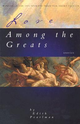 Love Among the Greats and Other Stories by Edith Pearlman