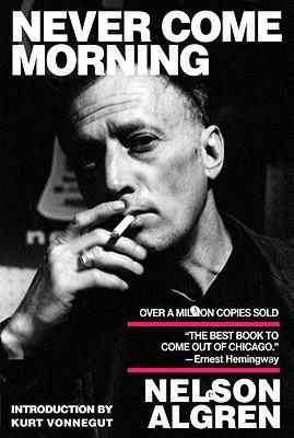 Never Come Morning by Nelson Algren, Kurt Vonnegut Jr., H.E.F Donohue