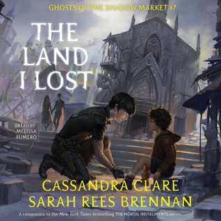 The Land I Lost by Sarah Rees Brennan, Cassandra Clare, Melissa Fumero