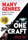 Many Genres, One Craft: Lessons in Writing Popular Fiction by Lee Allen Howard, Steven Piziks, Jason Jack Miller, Lee McClain, Rachael Pruitt, Teffanie Thompson, Catherine Mulvany, Nancy Kress, Patrick Picciarelli, Gary A. Braunbeck, Venessa M. Giunta, Timons Esaias, Susan Crandall, Chun Lee, C. Coco DeYoung, Natalie Duvall, Matt Duvall, Randall Silvis, Heidi Ruby Miller, K. Ceres Wright, Susan Mallery, Sally Bosco, Tess Gerritsen, Michael A. Arnzen, David Morrell, Karen Lynn Williams, Dana Marton, Lucy A. Snyder, Diane Turnshek, Kaye Dacus, Tim Waggoner, Victoria Thompson, Sharon Mignerey, Mike Mehalek, Patrice Lyle, Mary SanGiovanni, Scott A. Johnson, Maria V. Snyder, Penny Dawn, David Shifren, Lynn Salsi, Adrea L. Peters, Leslie Davis Guccione, Shelley Bates, John DeChancie, Barbara J. Miller, Albert Wendland, W.H. Horner, Anne Harris, Thomas F. Monteleone