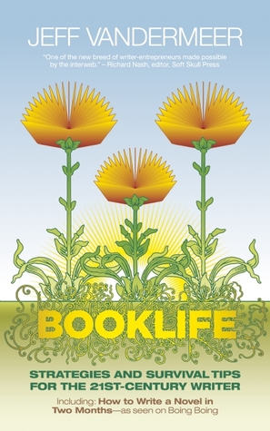 Booklife: Strategies and Survival Tips for the 21st-Century Writer by Jeff VanderMeer