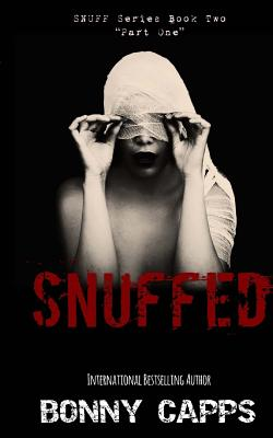 Snuffed: (Snuff Series Book Two - Part One) by Bonny Capps