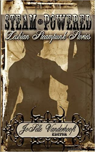 Steampowered: Steampunk Lesbian Stories by JoSelle Vanderhooft