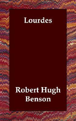 Lourdes by Robert Hugh Benson