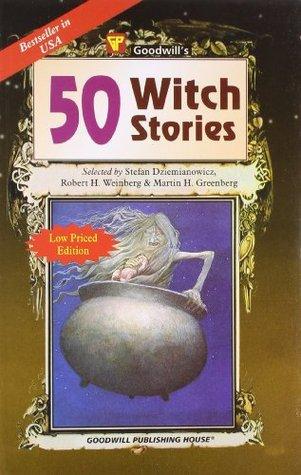 50 Witch Stories by Robert E. Weinberg, Simon McCaffery, Terry Campbell, Lawrence Shimel, Martin Harry Greenberg, Joe R. Lansdale, Juleen Brantingham, Stefan R. Dziemianowicz