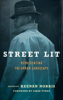 Street Lit: Representing the Urban Landscape by Keenan Norris, Omar Tyree