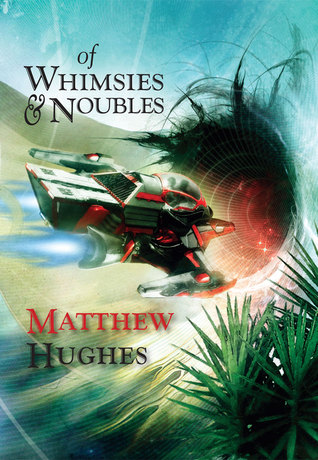 Of Whimsies & Noubles by Ben Baldwin, Matthew Hughes