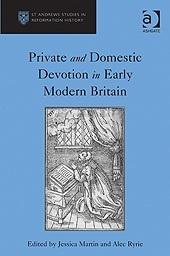 Private and Domestic Devotion in Early Modern Britain by Jessica Martin, Jane E.A. Dawson