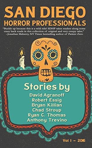 San Diego Horror Professionals: Vol. 1 by Robert Essig, Ryan C. Thomas, Bryan Killian, David Agranoff, Anthony Trevino, Chad Stroup