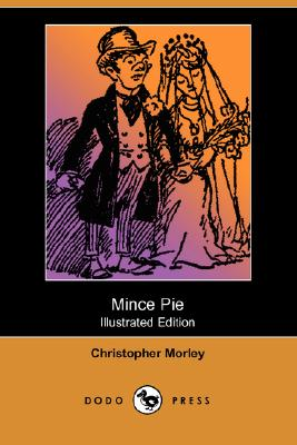 Mince Pie (Illustrated Edition) (Dodo Press) by Christopher Morley