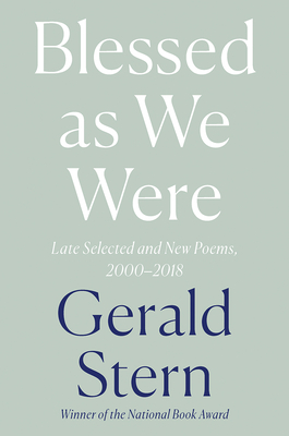 Blessed as We Were: Late Selected and New Poems, 2000-2018 by Gerald Stern