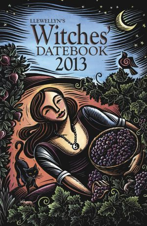 Llewellyn's 2013 Witches' Datebook by Raven Digitalis, Ellen Dugan, Llewellyn Publications, Dallas Jennifer Cobb, Tess Whitehurst, Elizabeth Barrette