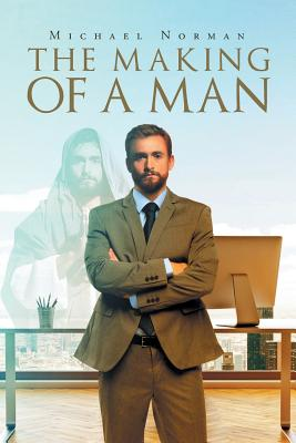 The Making of a Man by Michael Norman