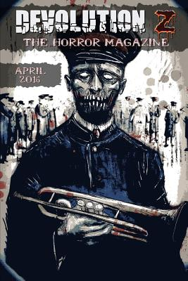 Devolution Z April 2016: The Horror Magazine by John Teel, Calvin Demmer, Jeremy Mac